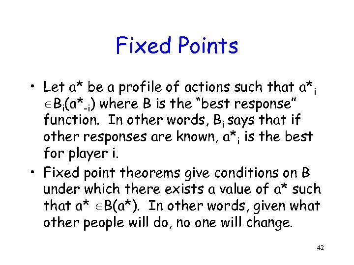 Fixed Points • Let a* be a profile of actions such that a*i Bi(a*-i)