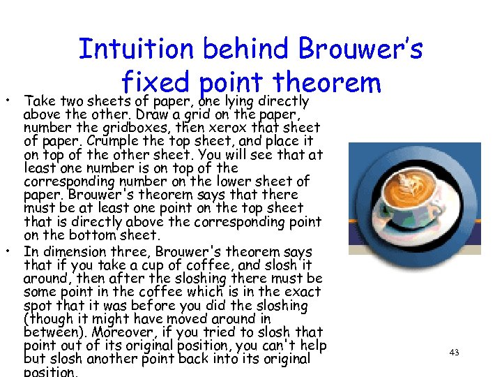 • Intuition behind Brouwer's fixed one lying directly point theorem Take two sheets