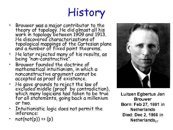 History • Brouwer was a major contributor to theory of topology. He did almost