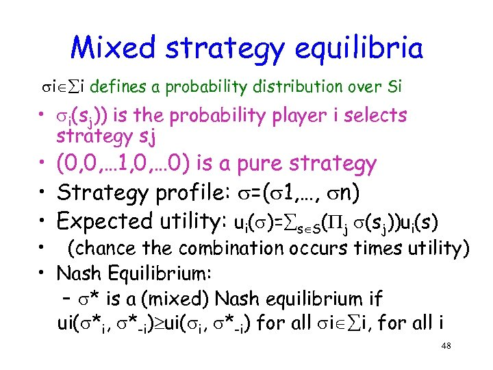 Mixed strategy equilibria i i defines a probability distribution over Si • i(sj)) is