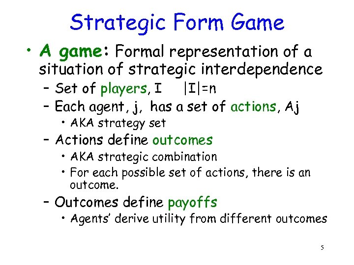 Strategic Form Game • A game: Formal representation of a situation of strategic interdependence