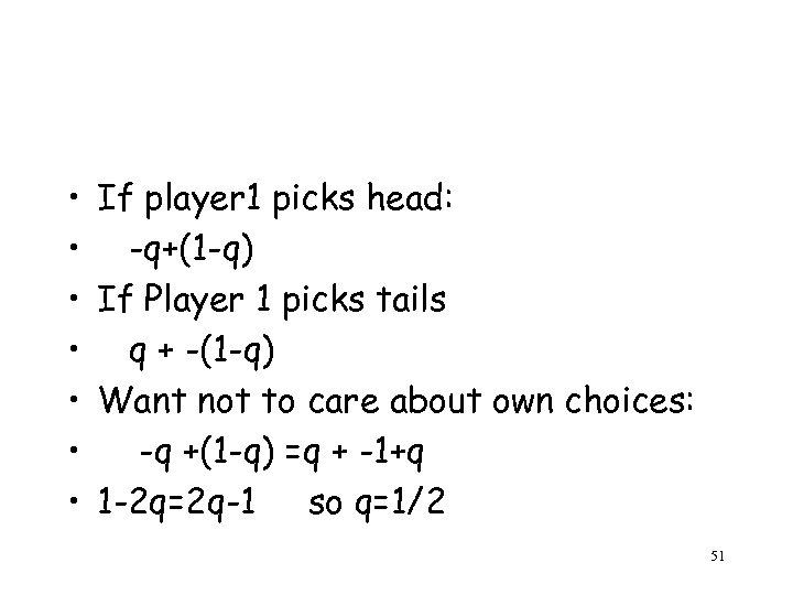 • • If player 1 picks head: -q+(1 -q) If Player 1 picks