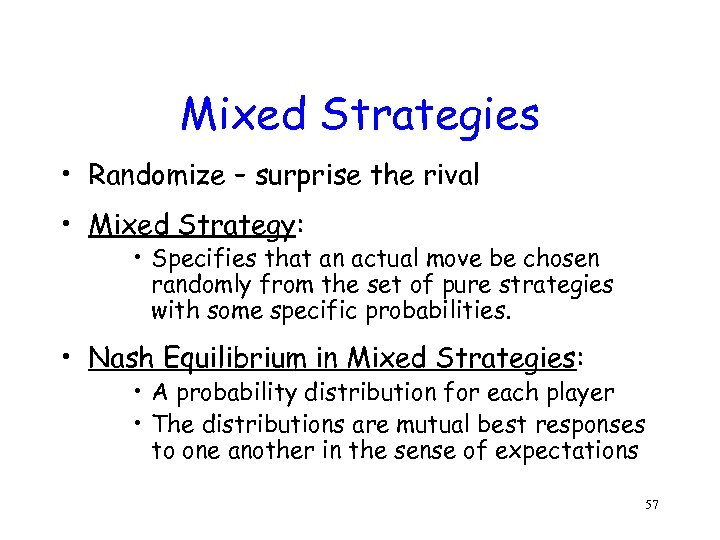 Mixed Strategies • Randomize – surprise the rival • Mixed Strategy: • Specifies that