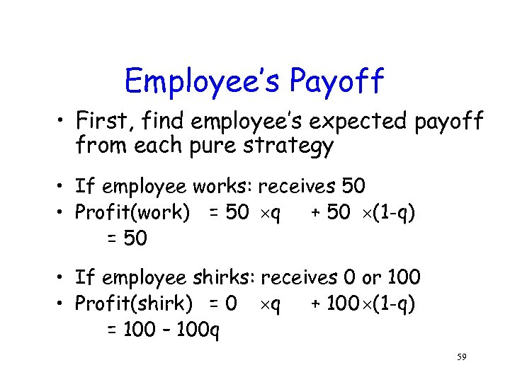 Employee's Payoff • First, find employee's expected payoff from each pure strategy • If