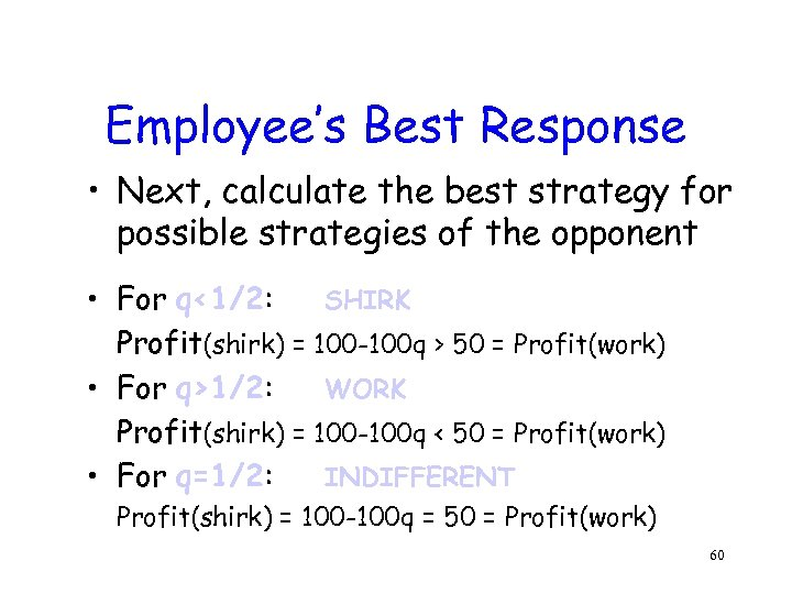 Employee's Best Response • Next, calculate the best strategy for possible strategies of the