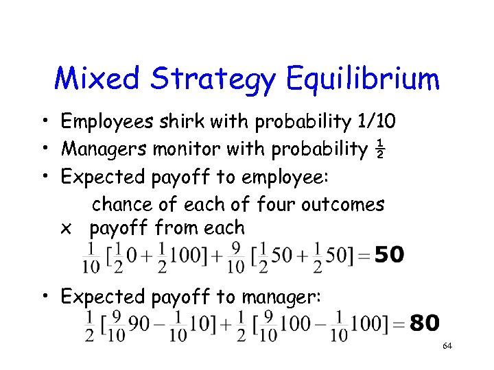 Mixed Strategy Equilibrium • Employees shirk with probability 1/10 • Managers monitor with probability