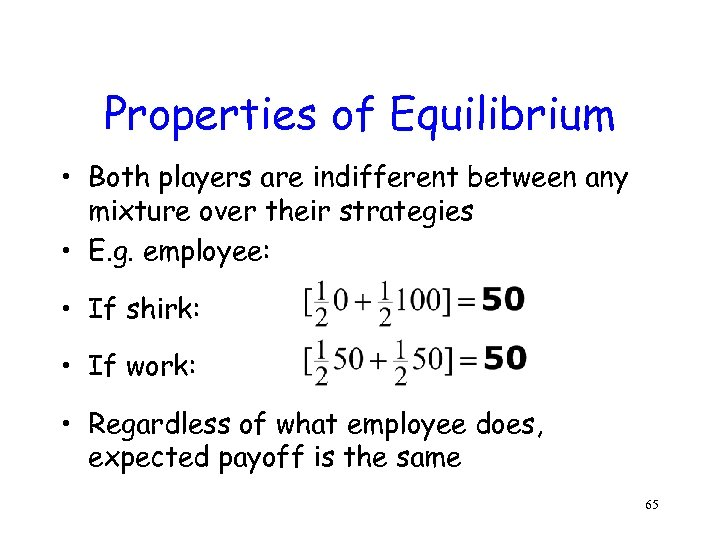 Properties of Equilibrium • Both players are indifferent between any mixture over their strategies