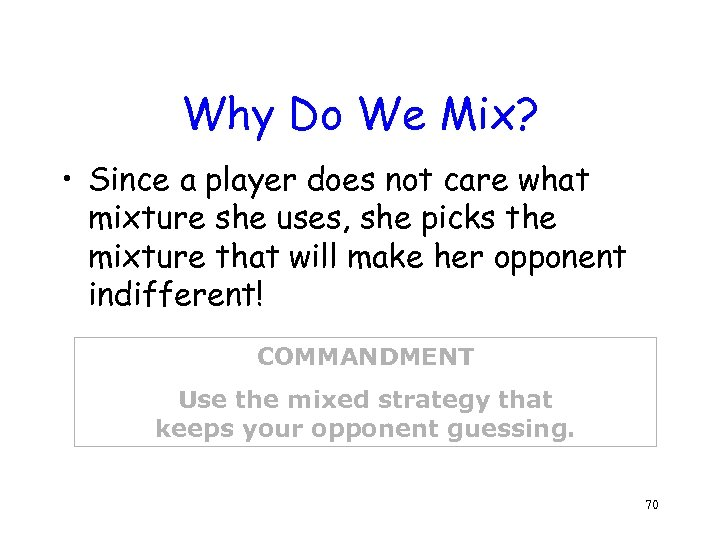Why Do We Mix? • Since a player does not care what mixture she