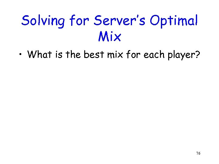 Solving for Server's Optimal Mix • What is the best mix for each player?