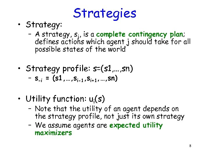 • Strategy: Strategies – A strategy, sj, is a complete contingency plan; defines