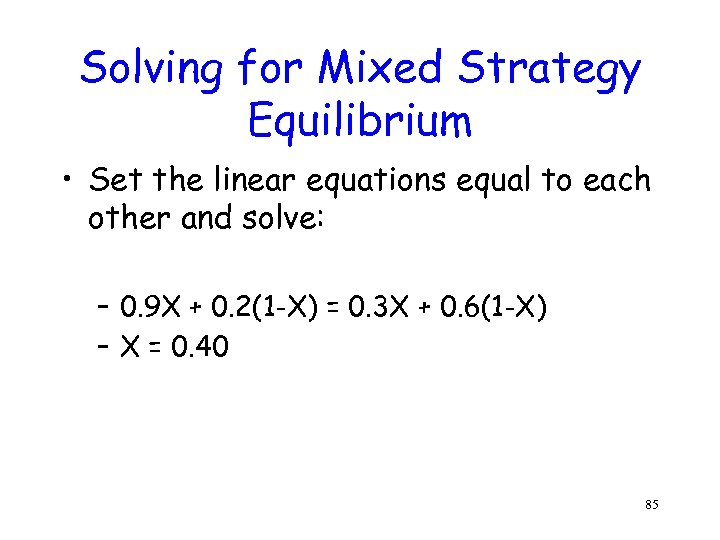 Solving for Mixed Strategy Equilibrium • Set the linear equations equal to each other