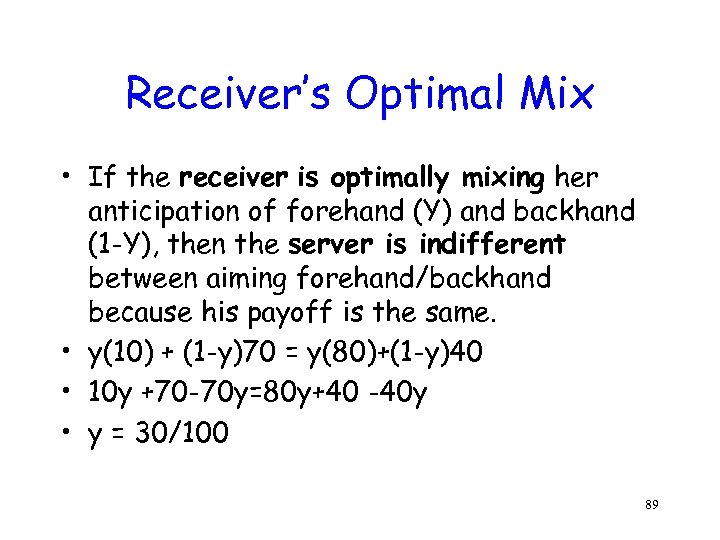 Receiver's Optimal Mix • If the receiver is optimally mixing her anticipation of forehand