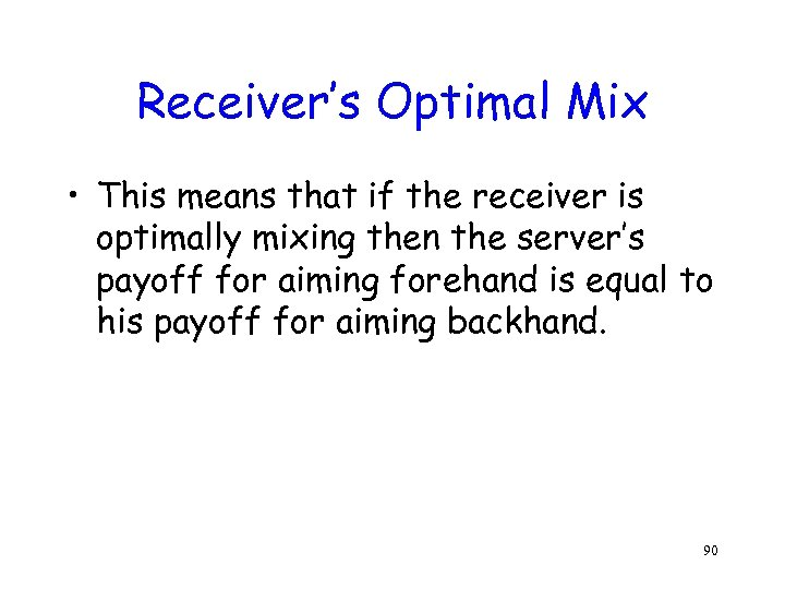 Receiver's Optimal Mix • This means that if the receiver is optimally mixing then