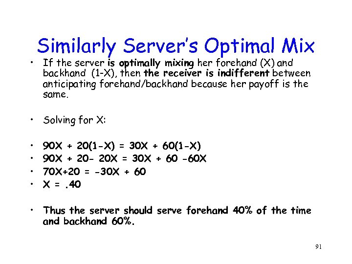Similarly Server's Optimal Mix • If the server is optimally mixing her forehand (X)