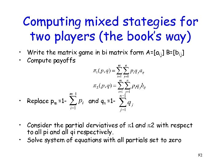 Computing mixed stategies for two players (the book's way) • Write the matrix game
