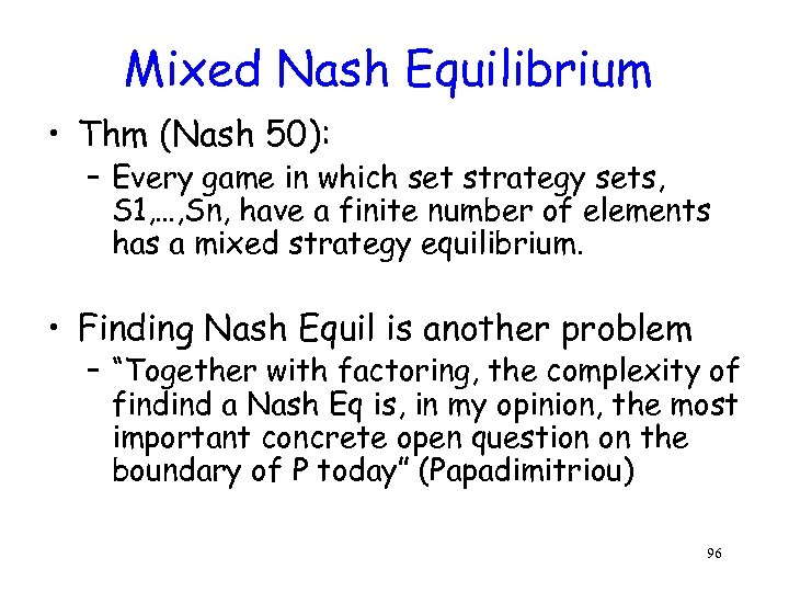 Mixed Nash Equilibrium • Thm (Nash 50): – Every game in which set strategy