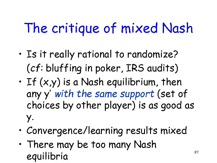 The critique of mixed Nash • Is it really rational to randomize? (cf: bluffing