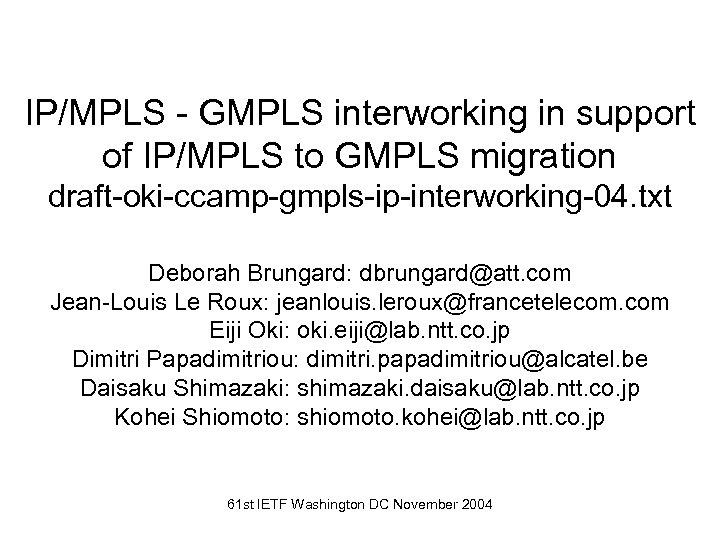 IP/MPLS - GMPLS interworking in support of IP/MPLS to GMPLS migration draft-oki-ccamp-gmpls-ip-interworking-04. txt Deborah