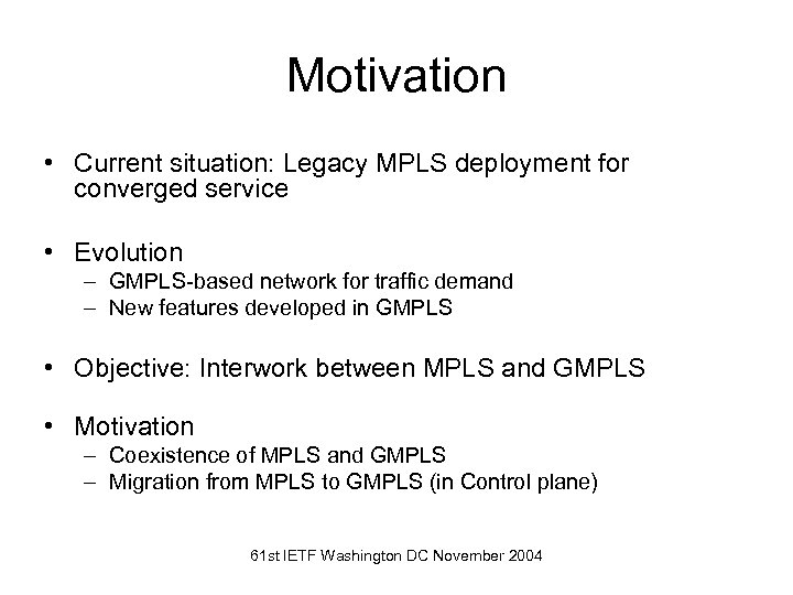Motivation • Current situation: Legacy MPLS deployment for converged service • Evolution – GMPLS-based