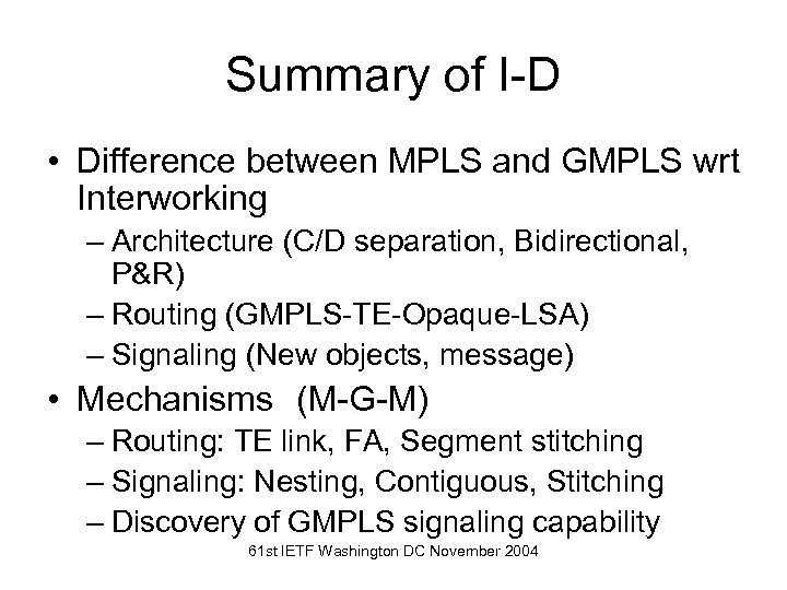 Summary of I-D • Difference between MPLS and GMPLS wrt Interworking – Architecture (C/D