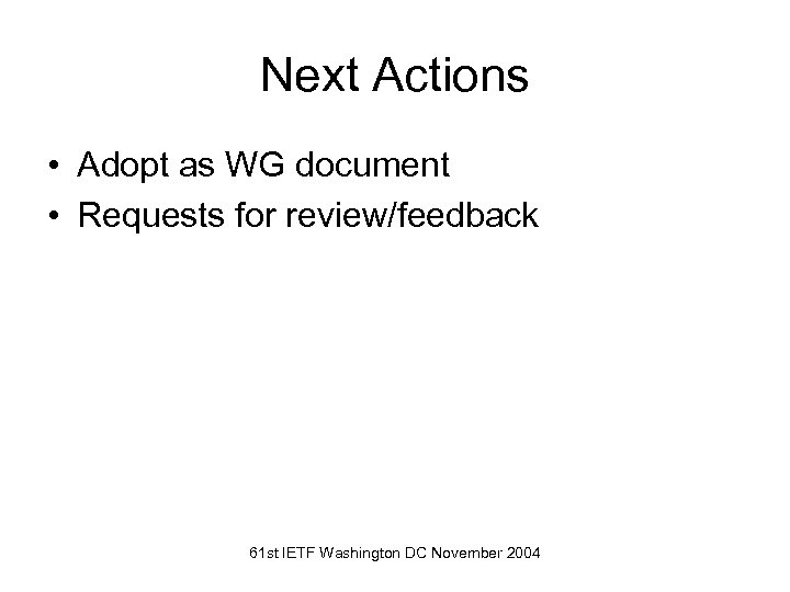 Next Actions • Adopt as WG document • Requests for review/feedback 61 st IETF
