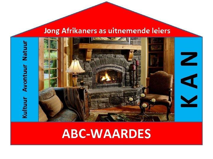 KAN Kultuur Avontuur Natuur Jong Afrikaners as uitnemende leiers ABC-WAARDES