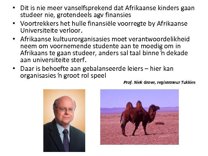 • Dit is nie meer vanselfsprekend dat Afrikaanse kinders gaan studeer nie, grotendeels