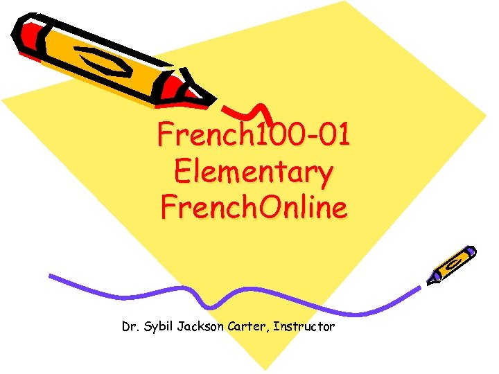 French 100 -01 Elementary French. Online Dr. Sybil Jackson Carter, Instructor