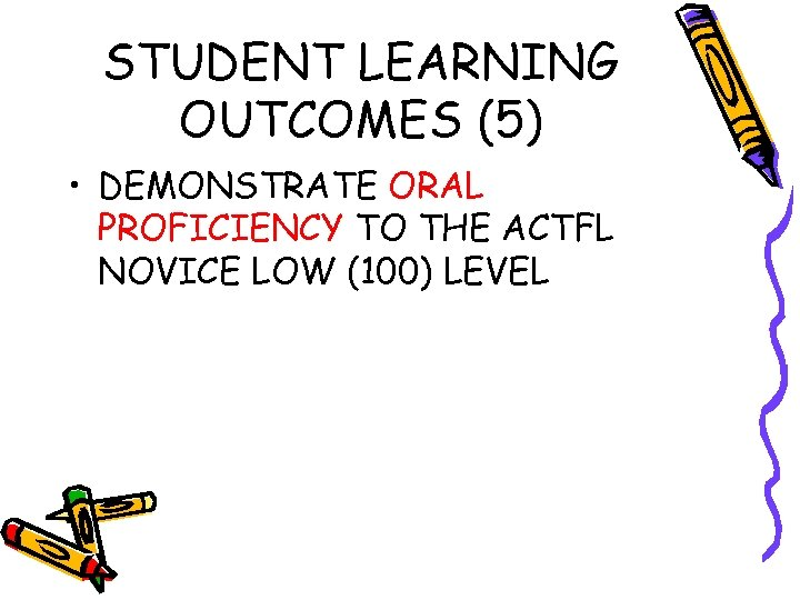 STUDENT LEARNING OUTCOMES (5) • DEMONSTRATE ORAL PROFICIENCY TO THE ACTFL NOVICE LOW (100)