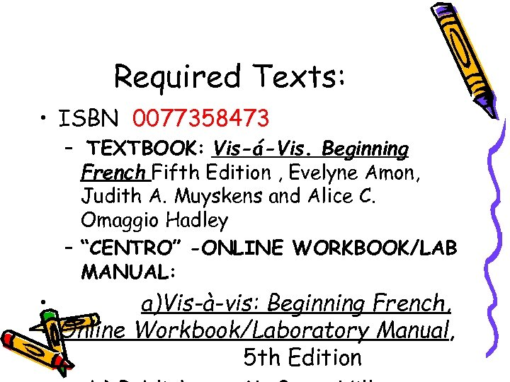 Required Texts: • ISBN 0077358473 – TEXTBOOK: Vis-á-Vis. Beginning French Fifth Edition , Evelyne