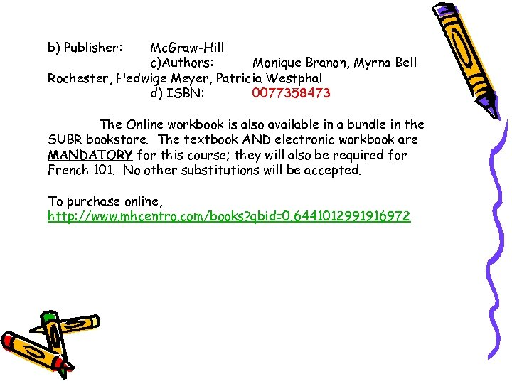 b) Publisher: Mc. Graw-Hill c)Authors: Monique Branon, Myrna Bell Rochester, Hedwige Meyer, Patricia Westphal
