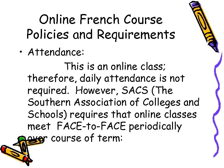 Online French Course Policies and Requirements • Attendance: This is an online class; therefore,