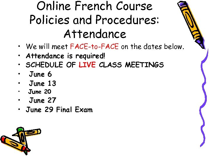 Online French Course Policies and Procedures: Attendance • We will meet FACE-to-FACE on the