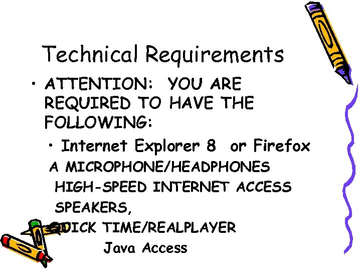 Technical Requirements • ATTENTION: YOU ARE REQUIRED TO HAVE THE FOLLOWING: • Internet Explorer
