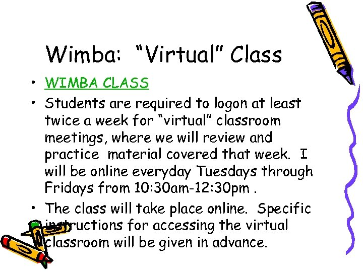 "Wimba: ""Virtual"" Class • WIMBA CLASS • Students are required to logon at least"