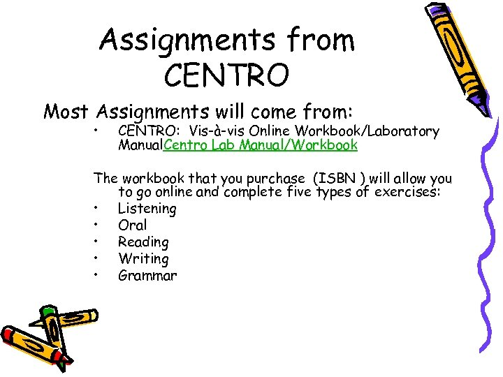 Assignments from CENTRO Most Assignments will come from: • CENTRO: Vis-à-vis Online Workbook/Laboratory Manual.