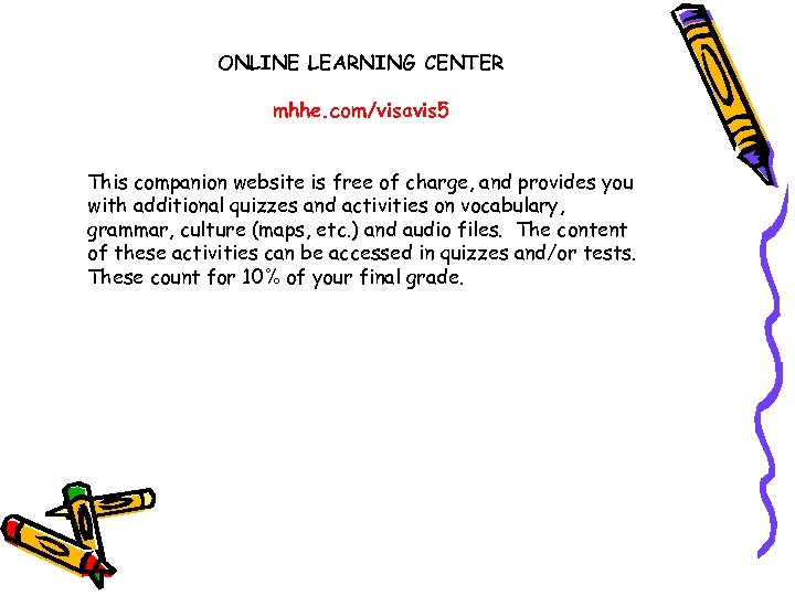 ONLINE LEARNING CENTER mhhe. com/visavis 5 This companion website is free of charge, and