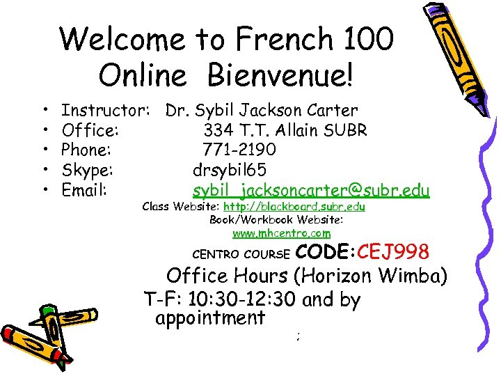 Welcome to French 100 Online Bienvenue! • • • Instructor: Dr. Sybil Jackson Carter