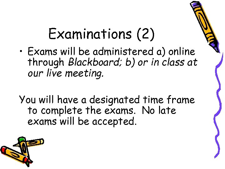 Examinations (2) • Exams will be administered a) online through Blackboard; b) or in