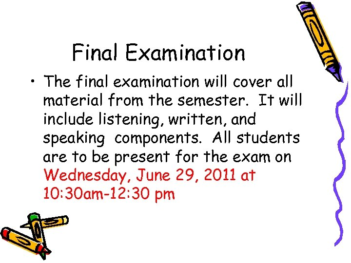 Final Examination • The final examination will cover all material from the semester. It
