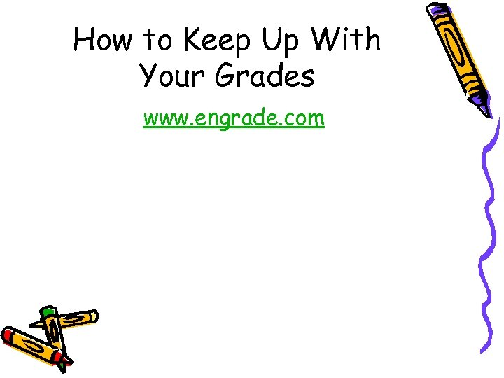 How to Keep Up With Your Grades www. engrade. com
