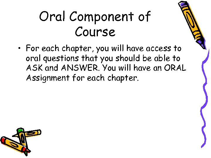 Oral Component of Course • For each chapter, you will have access to oral