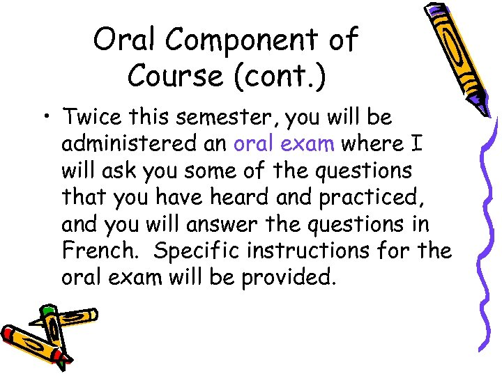 Oral Component of Course (cont. ) • Twice this semester, you will be administered