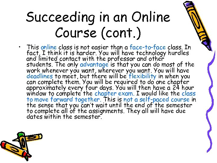 Succeeding in an Online Course (cont. ) • This online class is not easier