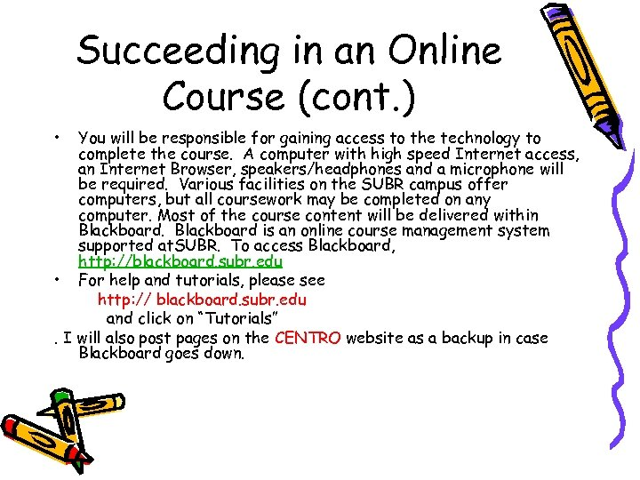 Succeeding in an Online Course (cont. ) • You will be responsible for gaining