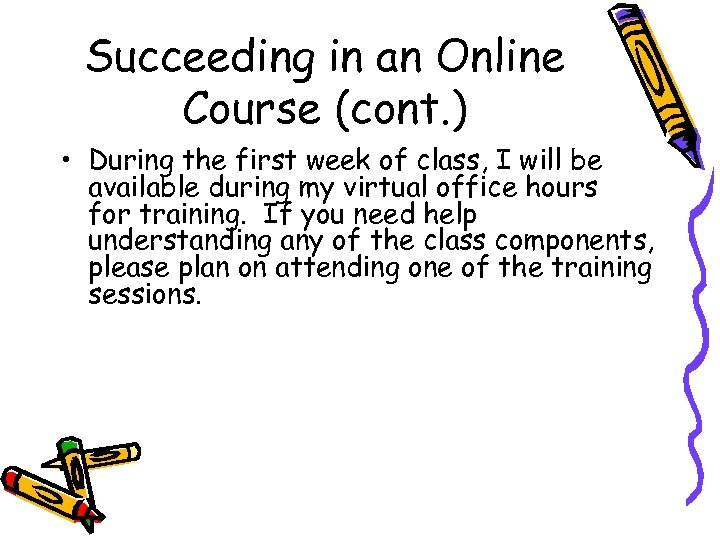 Succeeding in an Online Course (cont. ) • During the first week of class,