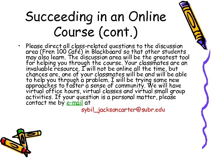 Succeeding in an Online Course (cont. ) • Please direct all class-related questions to
