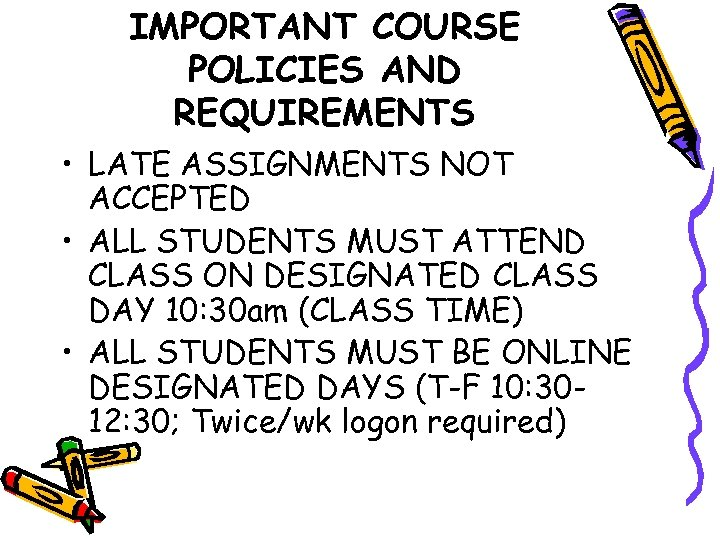 IMPORTANT COURSE POLICIES AND REQUIREMENTS • LATE ASSIGNMENTS NOT ACCEPTED • ALL STUDENTS MUST