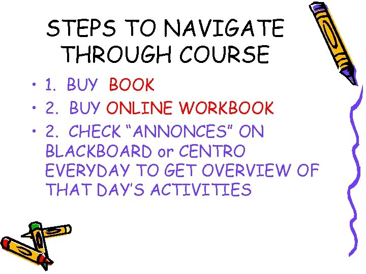 STEPS TO NAVIGATE THROUGH COURSE • 1. BUY BOOK • 2. BUY ONLINE WORKBOOK