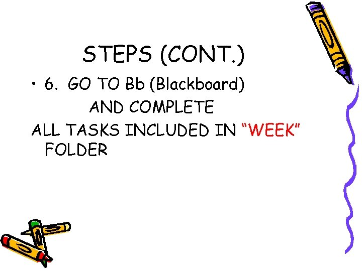 STEPS (CONT. ) • 6. GO TO Bb (Blackboard) AND COMPLETE ALL TASKS INCLUDED